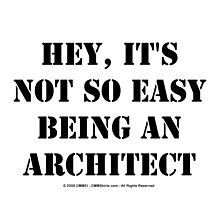 Hey, It's Not So Easy Being An Architect - Black Text by cmmei