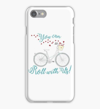 You can Roll with Us  iPhone Case/Skin