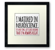 Hilarious 'I majored in neuroscience. To save time, let's just assume that I'm always right' T-Shirt Framed Print