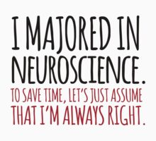 Hilarious 'I majored in neuroscience. To save time, let's just assume that I'm always right' T-Shirt by Albany Retro