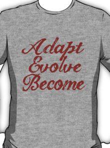 Adapt, Evolve, Become T-Shirt