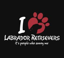I Love Labrador Retrievers It's People Who Annoy Me by 2E1K