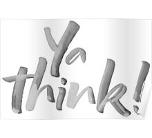 Ya think!  Bold Brush Hand Lettering Slogan, Urban Slang! White on Black Poster