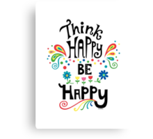Think Happy Be Happy Canvas Print