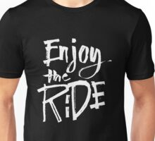 Enjoy The Ride - Funny Humor Saying  Unisex T-Shirt