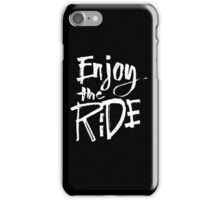 Enjoy The Ride - Funny Humor Saying  iPhone Case/Skin