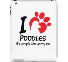 I Love Poodles It's People Who Annoy Me iPad Case/Skin