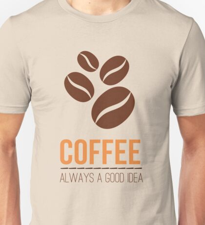 Coffee is always good idea Unisex T-Shirt