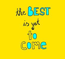 The best is yet to come. by annaillustrates