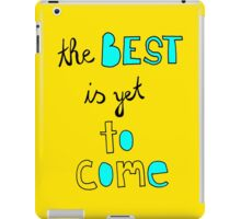 The best is yet to come. iPad Case/Skin