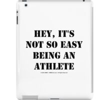 Hey, It's Not So Easy Being An Athlete - Black Text iPad Case/Skin