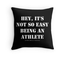 Hey, It's Not So Easy Being An Athlete - White Text Throw Pillow