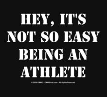 Hey, It's Not So Easy Being An Athlete - White Text by cmmei