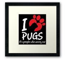 I Love Pugs It's People Who Annoy Me Framed Print