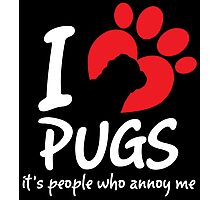 I Love Pugs It's People Who Annoy Me Photographic Print