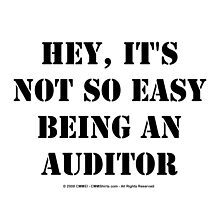 Hey, It's Not So Easy Being An Auditor - Black Text by cmmei