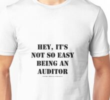 Hey, It's Not So Easy Being An Auditor - Black Text Unisex T-Shirt