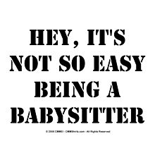 Hey, It's Not So Easy Being A Babysitter - Black Text by cmmei