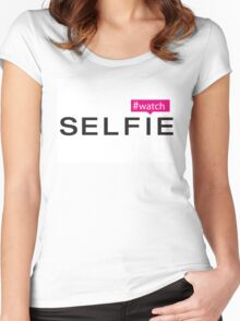 #Watch Selfie Women's Fitted Scoop T-Shirt
