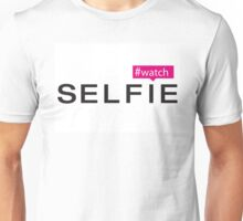 #Watch Selfie Unisex T-Shirt