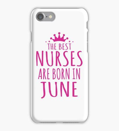 THE BEST NURSES ARE BORN IN JUNE iPhone Case/Skin