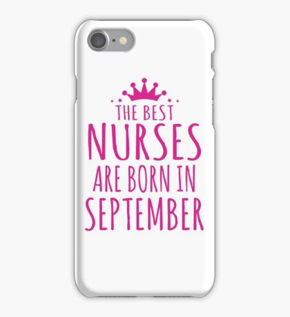THE BEST NURSES ARE BORN IN SEPTEMBER iPhone Case/Skin