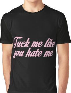 Fuck Me Like You Hate Me Graphic T-Shirt
