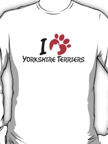 I Love Yorkshire Terriers T-Shirt