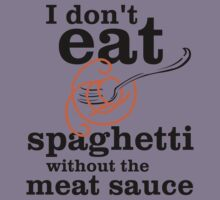 I Don't Eat Spaghetti Without The Meat Sauce Kids Tee