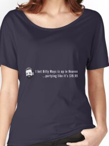 I bet Billy Mays is up in Heaven partying it up like it's $19.99 Women's Relaxed Fit T-Shirt