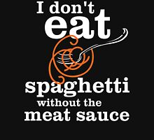 I Don't Eat Spaghetti Without The Meat Sauce Womens Fitted T-Shirt