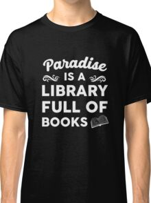 Paradise Is A Library Full Of Books Classic T-Shirt