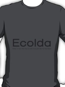 Ecolda - when a man who has a cold acts like he has Ebola T-Shirt