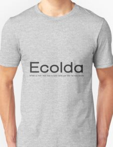 Ecolda - when a man who has a cold acts like he has Ebola Unisex T-Shirt