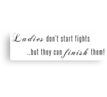 Ladies don't start fights but they can finish them! Canvas Print