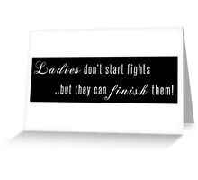 Ladies don't start fights but they can finish them! Greeting Card