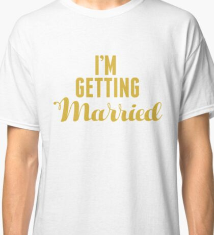 Getting Married Classic T-Shirt