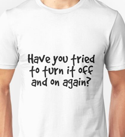 Have you tried to turn it off and on again? Unisex T-Shirt