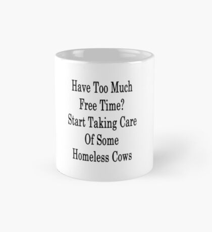 Have Too Much Free Time? Start Taking Care Of Some Homeless Cows  Mug