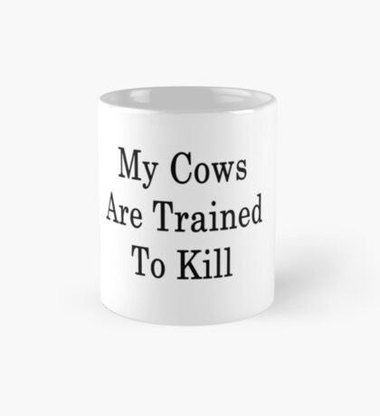 My Cows Are Trained To Kill  Mug