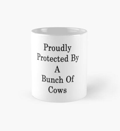 Proudly Protected By A Bunch Of Cows  Mug