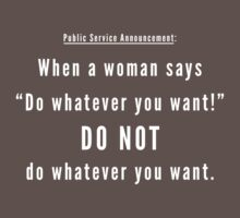 "When a woman says ""Do whatever you want!"" DO NOT do whatever you want. T-Shirt"
