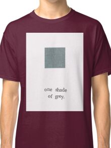 One Shade Of Grey Classic T-Shirt