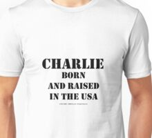 Charlie Born And Raised - Black Text Unisex T-Shirt