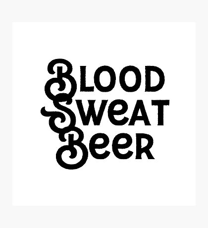 Blood sweat beer Photographic Print