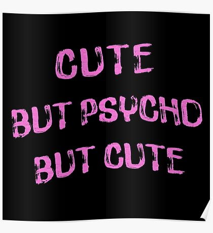 Cute. But Psycho, But Cute Poster