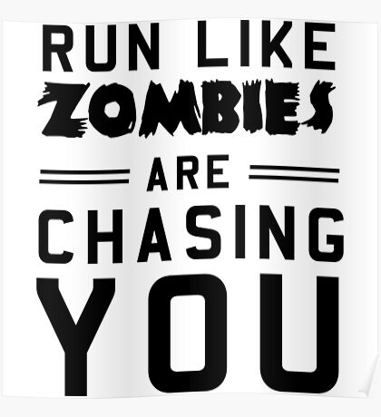 Run like zombies are chasing you Poster