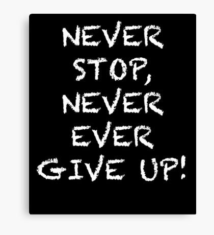 Never stop, never give up! Canvas Print