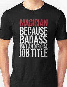 Funny 'Magician Because Badass Isn't an official Job Title' T-Shirt T-Shirt
