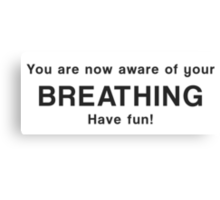 You are now aware of your breathing. Have fun! Canvas Print